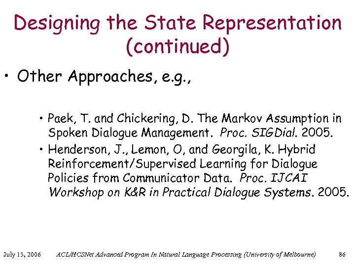 Designing the State Representation (continued) • Other Approaches, e. g. , • Paek, T.