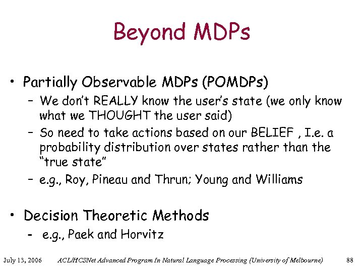 Beyond MDPs • Partially Observable MDPs (POMDPs) – We don't REALLY know the user's