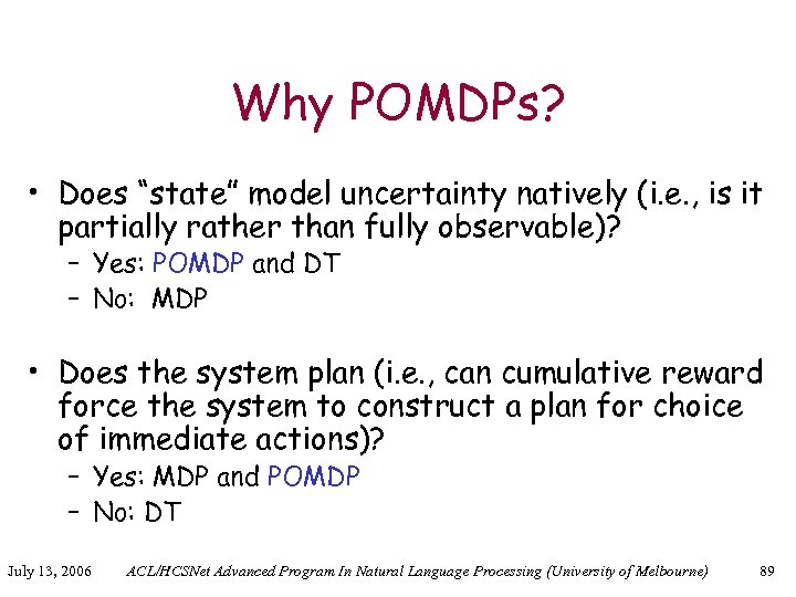 """Why POMDPs? • Does """"state"""" model uncertainty natively (i. e. , is it partially"""