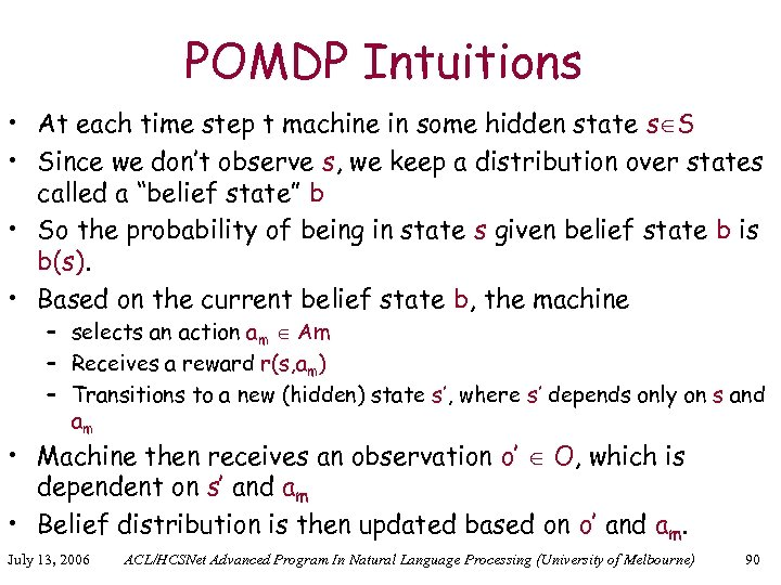 POMDP Intuitions • At each time step t machine in some hidden state s