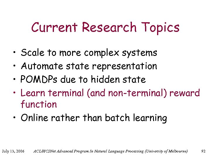 Current Research Topics • • Scale to more complex systems Automate state representation POMDPs