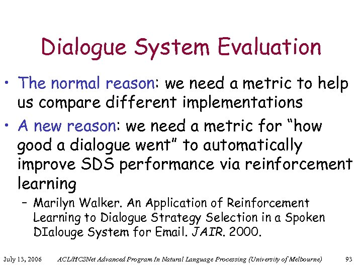 Dialogue System Evaluation • The normal reason: we need a metric to help us