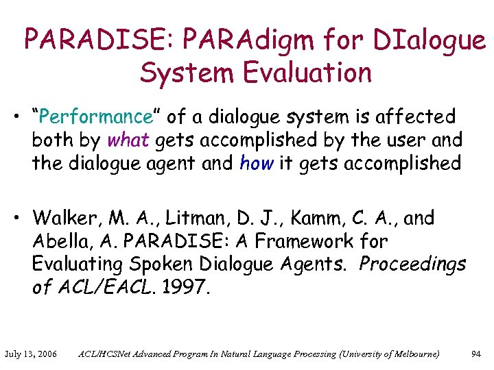 """PARADISE: PARAdigm for DIalogue System Evaluation • """"Performance"""" of a dialogue system is affected"""