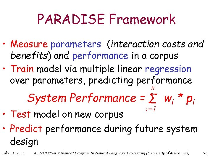PARADISE Framework • Measure parameters (interaction costs and benefits) and performance in a corpus