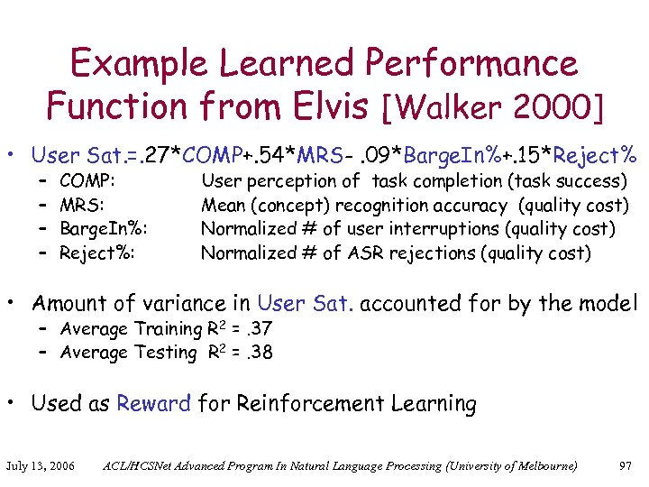 Example Learned Performance Function from Elvis [Walker 2000] • User Sat. =. 27*COMP+. 54*MRS-.
