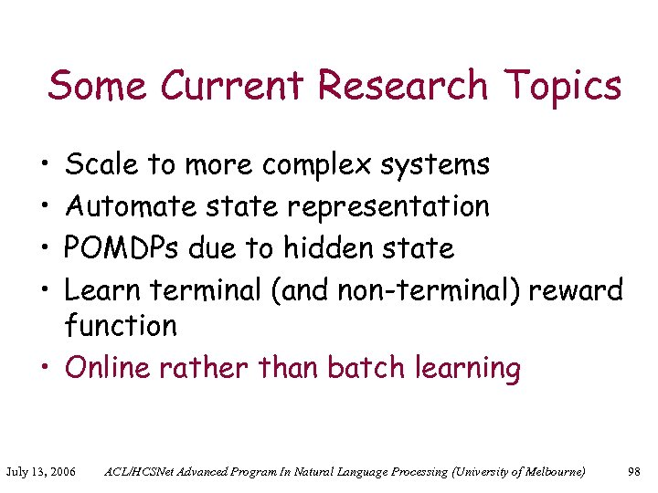 Some Current Research Topics • • Scale to more complex systems Automate state representation