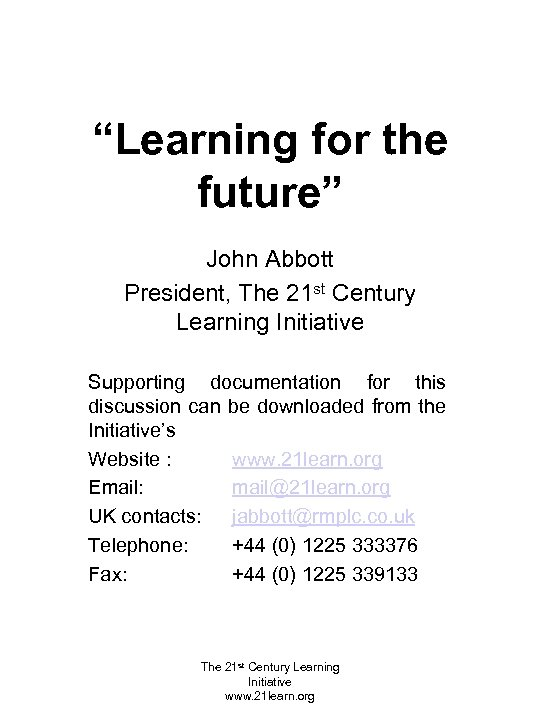 """""""Learning for the future"""" John Abbott President, The 21 st Century Learning Initiative Supporting"""