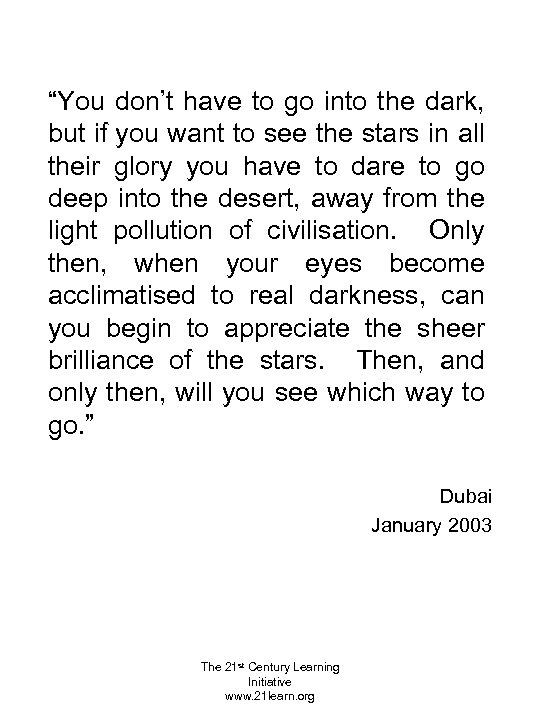 """""""You don't have to go into the dark, but if you want to see"""