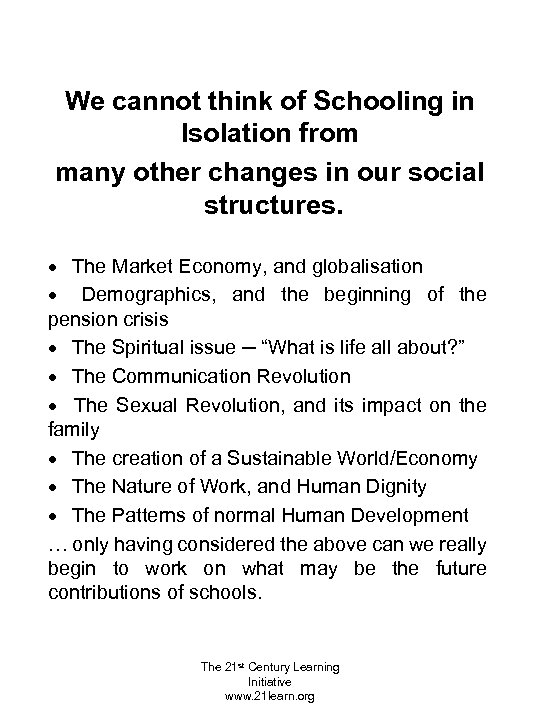 We cannot think of Schooling in Isolation from many other changes in our social