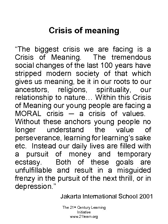 """Crisis of meaning """"The biggest crisis we are facing is a Crisis of Meaning."""