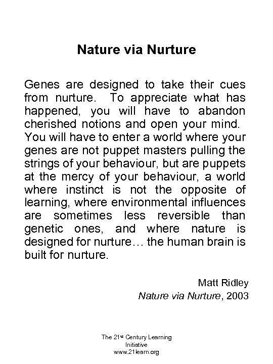 Nature via Nurture Genes are designed to take their cues from nurture. To appreciate