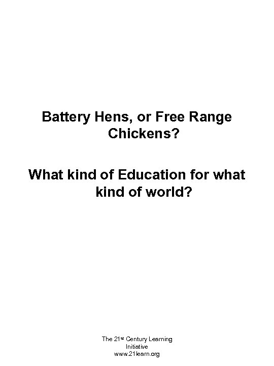 Battery Hens, or Free Range Chickens? What kind of Education for what kind of
