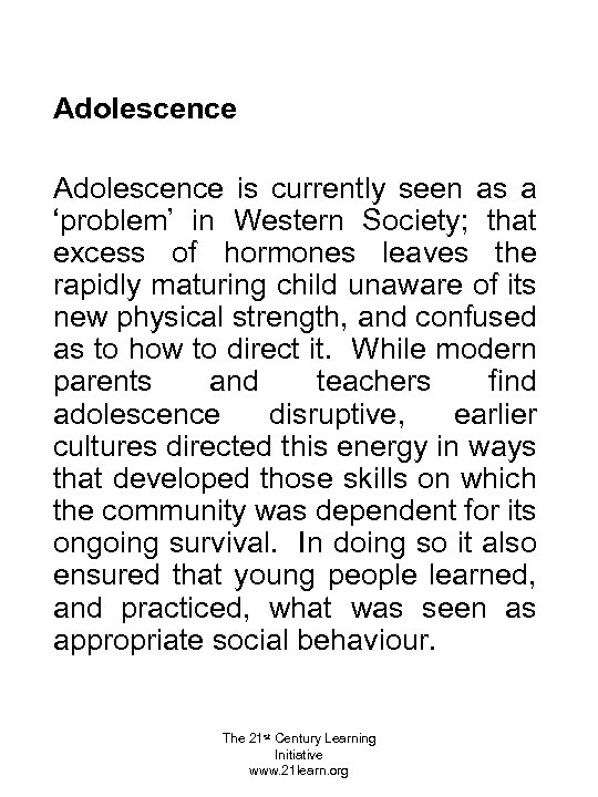 Adolescence is currently seen as a 'problem' in Western Society; that excess of hormones