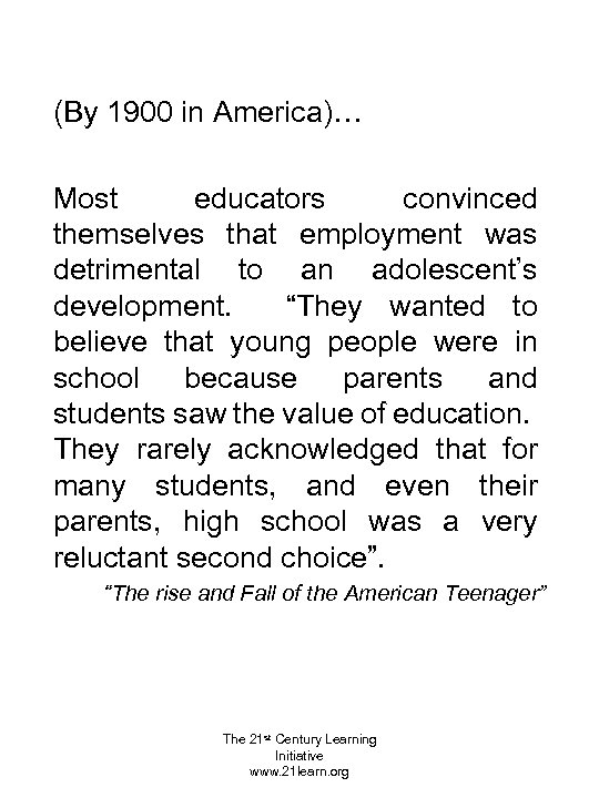 (By 1900 in America)… Most educators convinced themselves that employment was detrimental to an