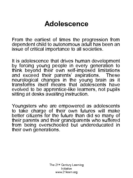 Adolescence From the earliest of times the progression from dependent child to autonomous adult