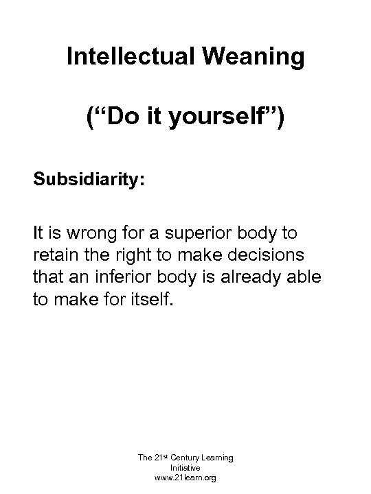 """Intellectual Weaning (""""Do it yourself"""") Subsidiarity: It is wrong for a superior body to"""