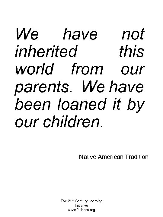 We have not inherited this world from our parents. We have been loaned it