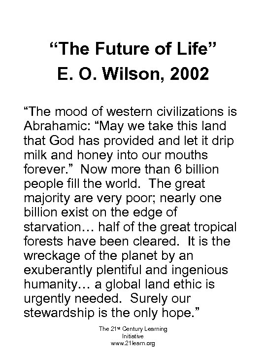 """""""The Future of Life"""" E. O. Wilson, 2002 """"The mood of western civilizations is"""