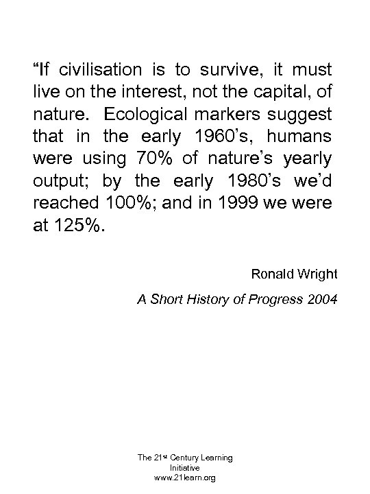 """""""If civilisation is to survive, it must live on the interest, not the capital,"""
