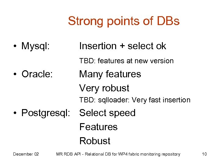 Strong points of DBs • Mysql: Insertion + select ok TBD: features at new