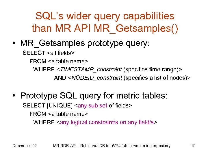SQL's wider query capabilities than MR API MR_Getsamples() • MR_Getsamples prototype query: SELECT <all