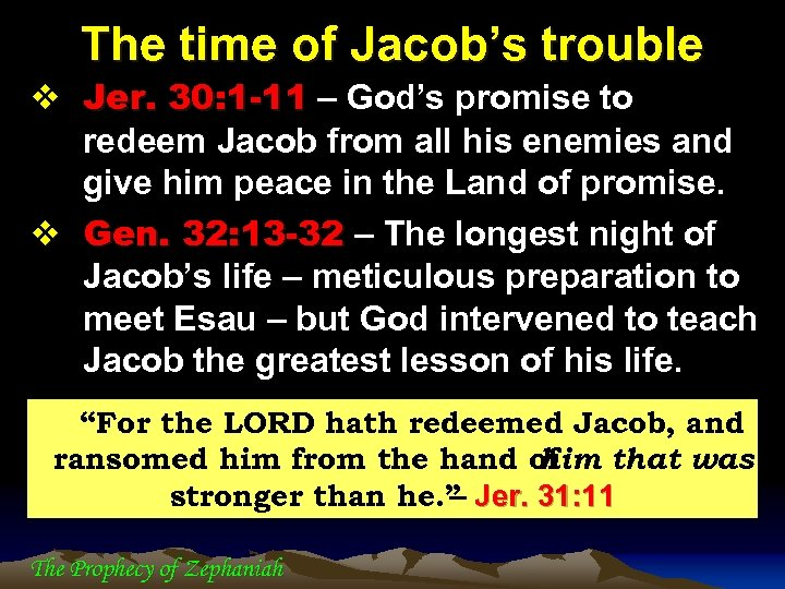 The time of Jacob's trouble v Jer. 30: 1 -11 – God's promise to