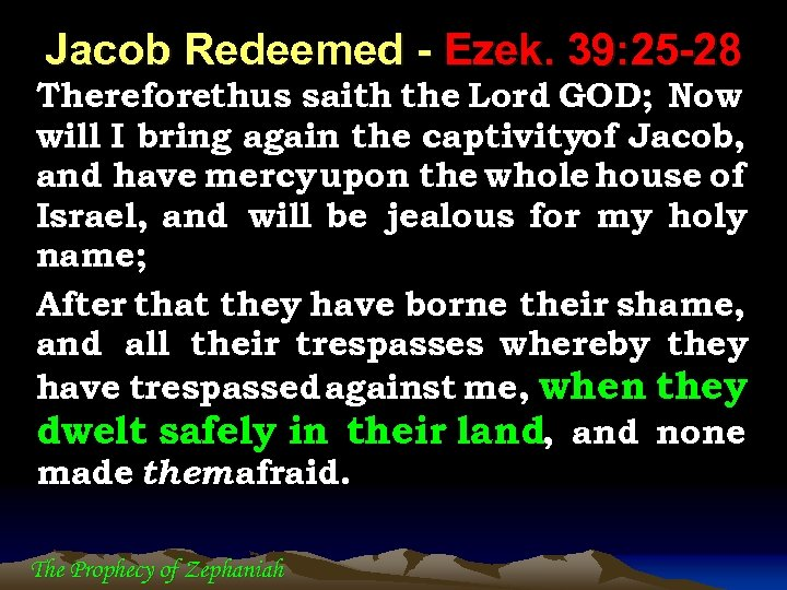 Jacob Redeemed - Ezek. 39: 25 -28 Thereforethus saith the Lord GOD; Now will