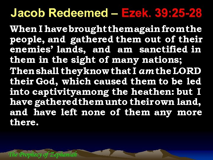 Jacob Redeemed – Ezek. 39: 25 -28 When I have brought them again from