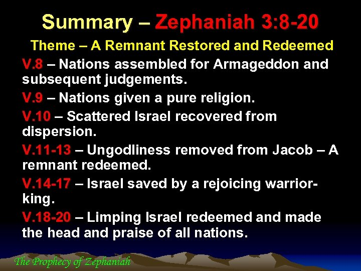 Summary – Zephaniah 3: 8 -20 Theme – A Remnant Restored and Redeemed V.