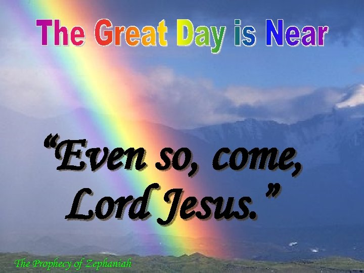 """""""Even so, come, Lord Jesus. """" The Prophecy of Zephaniah"""