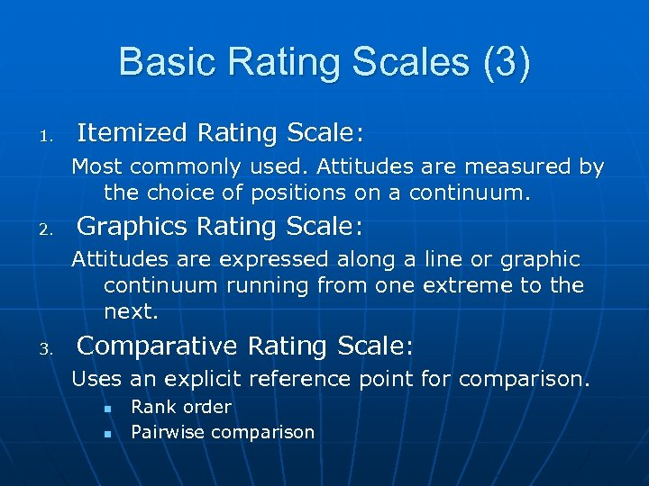 Basic Rating Scales (3) 1. Itemized Rating Scale: Most commonly used. Attitudes are measured
