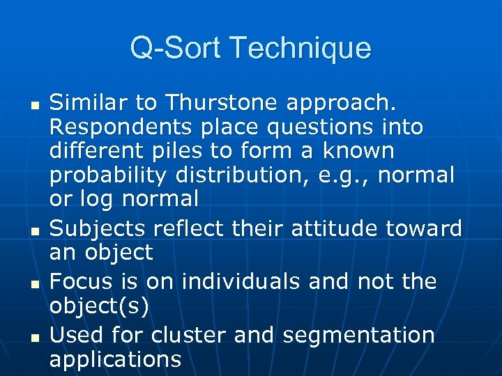 Q-Sort Technique n n Similar to Thurstone approach. Respondents place questions into different piles