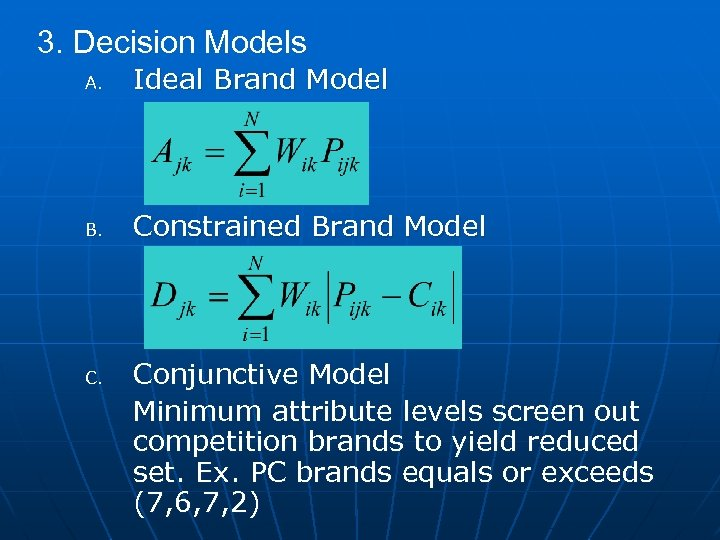 3. Decision Models A. Ideal Brand Model B. Constrained Brand Model C. Conjunctive Model