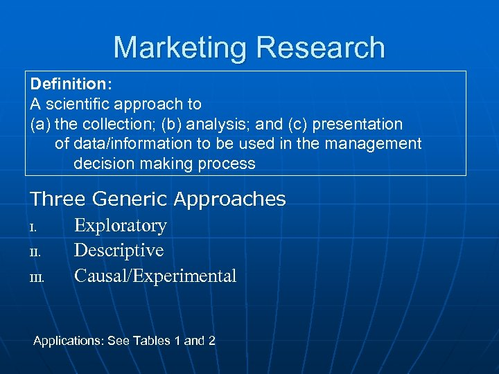 Marketing Research Definition: A scientific approach to (a) the collection; (b) analysis; and (c)
