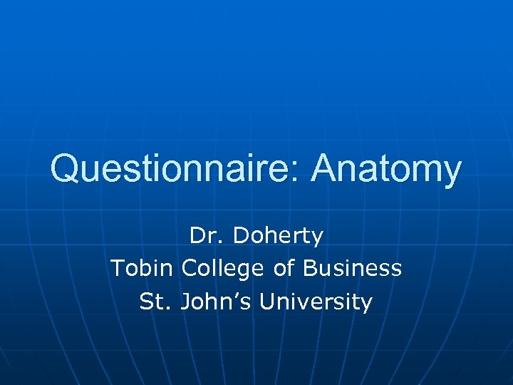 Questionnaire: Anatomy Dr. Doherty Tobin College of Business St. John's University