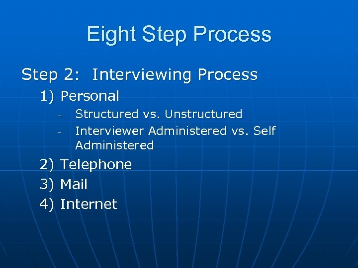 Eight Step Process Step 2: Interviewing Process 1) Personal – – Structured vs. Unstructured