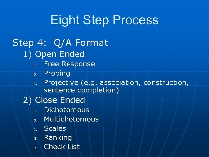 Eight Step Process Step 4: Q/A Format 1) Open Ended a. b. c. Free