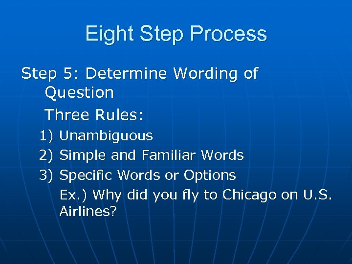 Eight Step Process Step 5: Determine Wording of Question Three Rules: 1) 2) 3)