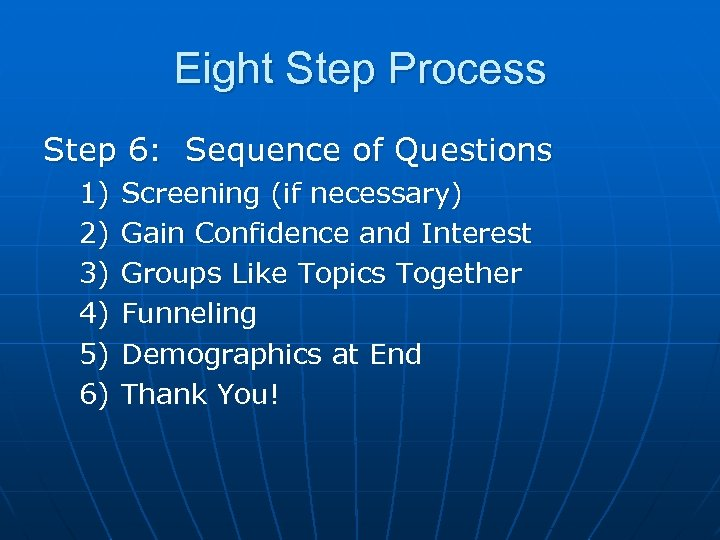 Eight Step Process Step 6: Sequence of Questions 1) 2) 3) 4) 5) 6)