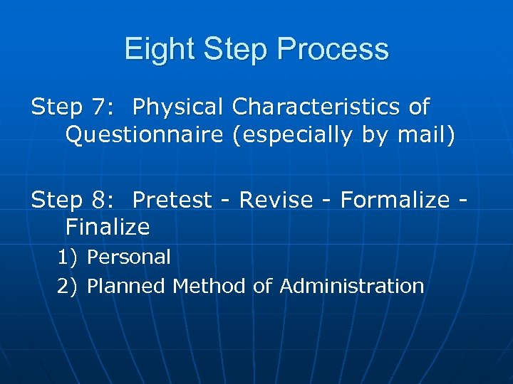 Eight Step Process Step 7: Physical Characteristics of Questionnaire (especially by mail) Step 8: