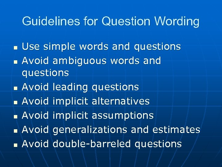 Guidelines for Question Wording n n n n Use simple words and questions Avoid