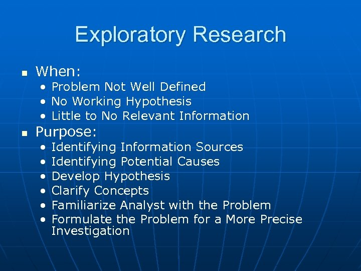 Exploratory Research n When: • Problem Not Well Defined • No Working Hypothesis •