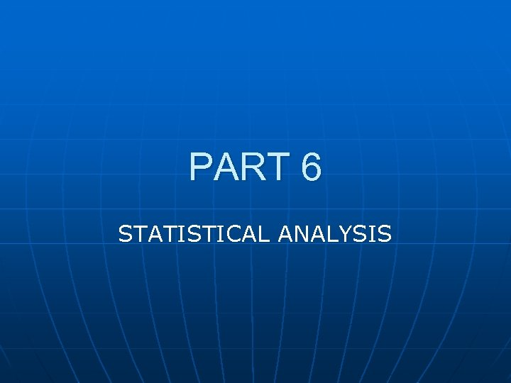 PART 6 STATISTICAL ANALYSIS