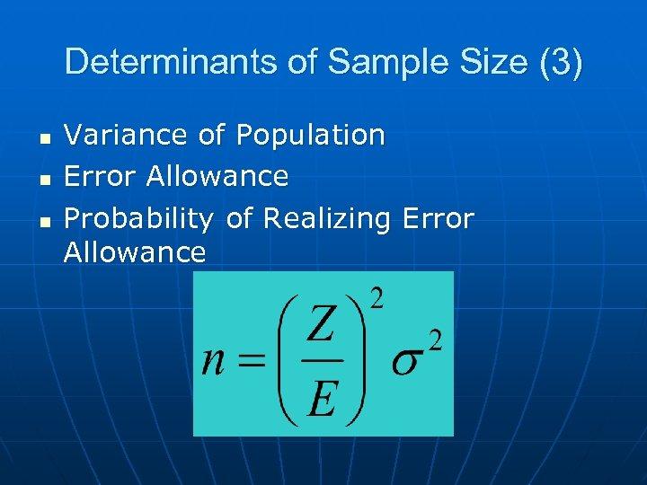 Determinants of Sample Size (3) n n n Variance of Population Error Allowance Probability