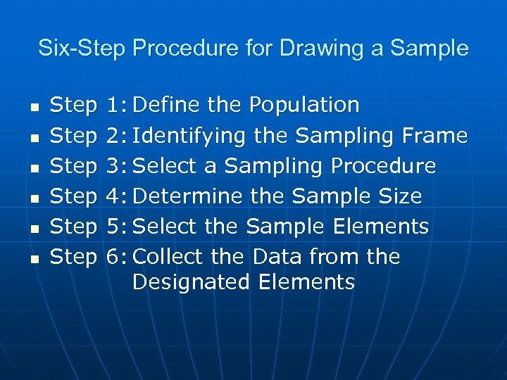 Six-Step Procedure for Drawing a Sample n n n Step Step 1: Define the
