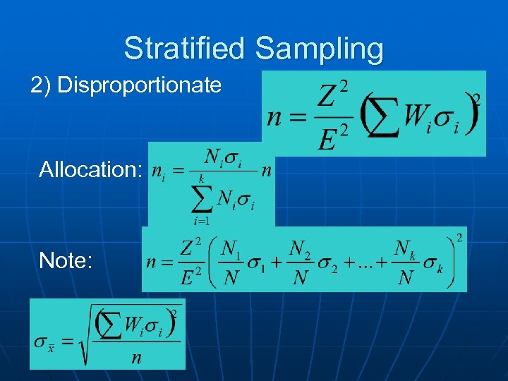 Stratified Sampling 2) Disproportionate Allocation: Note: