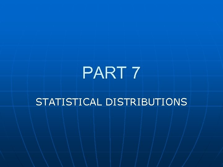 PART 7 STATISTICAL DISTRIBUTIONS
