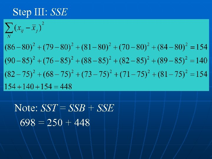 Step III: SSE Note: SST = SSB + SSE 698 = 250 + 448