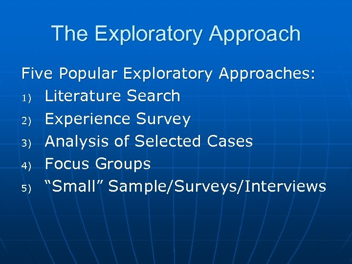 The Exploratory Approach Five Popular Exploratory Approaches: 1) Literature Search 2) Experience Survey 3)