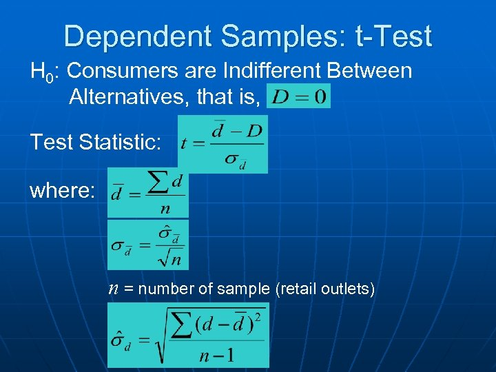 Dependent Samples: t-Test H 0: Consumers are Indifferent Between Alternatives, that is, Test Statistic:
